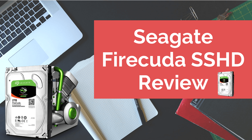 Seagate Firecuda Sshd Review Best Solid State Hybrid Drive Of 2019