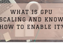 What is GPU Scaling and Know How to Enable it