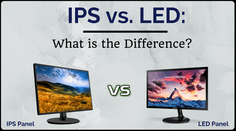 IPS Vs LED: What is the Difference?