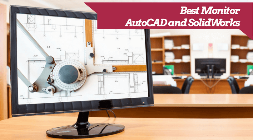 Best Monitor for AutoCAD and SolidWorks | Top Buying Guide