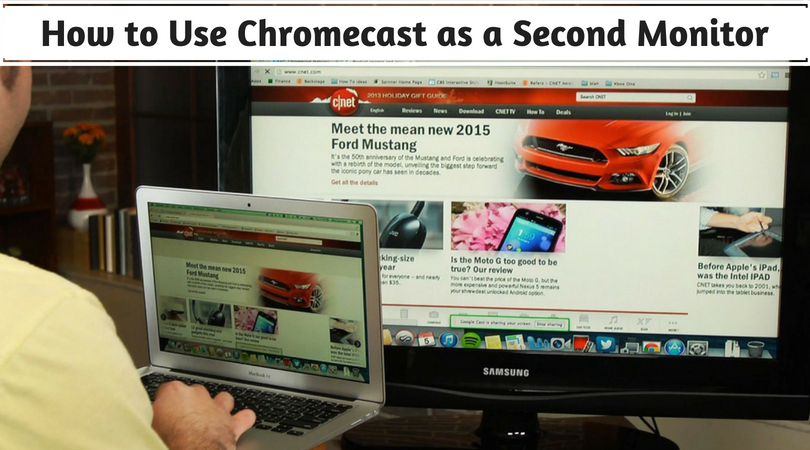 How to Use Chromecast as a Second Monitor : Extend Your